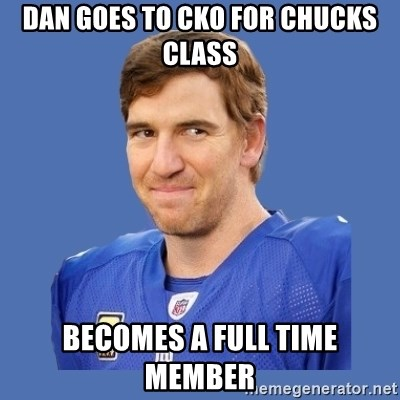 Eli troll manning - Dan goes to CKO for chucks class Becomes a full time member