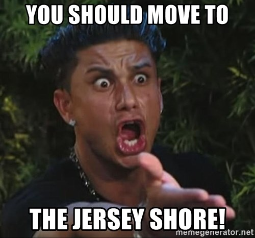 Pauly D - you should move to the jersey shore!