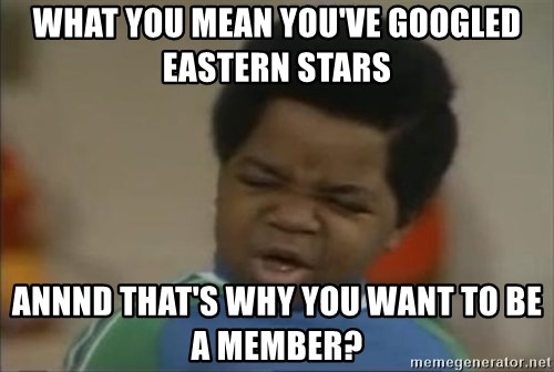 Gary Coleman II - What you mean you've googled Eastern Stars Annnd that's why you want to be a member?