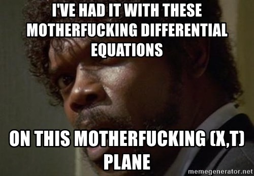Angry Samuel L Jackson - I'VE HAD IT WITH THESE MOTHERFUCKING DIFFERENTIAL EQUATIONS  ON THIS MOTHERFUCKING (X,T) PLANE