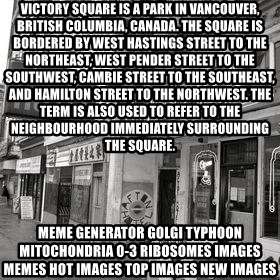 RANDY KENDALL  AFTON HOTEL SLUMLORD - Victory Square is a park in Vancouver, British Columbia, Canada. The square is bordered by West Hastings Street to the northeast, West Pender Street to the southwest, Cambie Street to the southeast, and Hamilton Street to the northwest. The term is also used to refer to the neighbourhood immediately surrounding the square. Meme Generator golgi typhoon mitochondria 0-3 ribosomes Images Memes Hot Images Top Images New Images