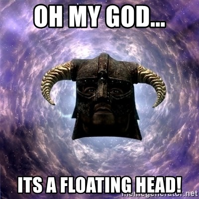 Skyrim - oh my god... its a floating head!