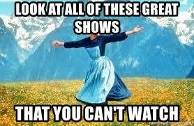 Look at all these - Look at all of these great shows that you can't watch