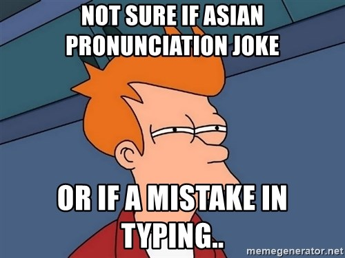 Futurama Fry - Not sure if asian pronunciation joke Or if a mistake in typing..