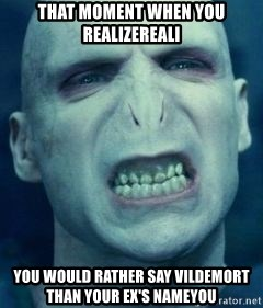 Angry Voldemort - that moment when you realizereali you would rather say Vildemort than your ex's nameyou