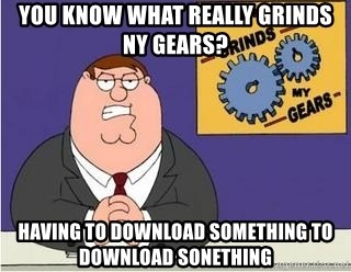 Grinds My Gears Peter Griffin - You know what really grinds ny gears? Having to download something to download sonething