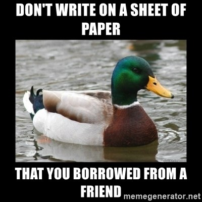 advice mallard - Don't write on a sheet of paper That you borrowed from a friend