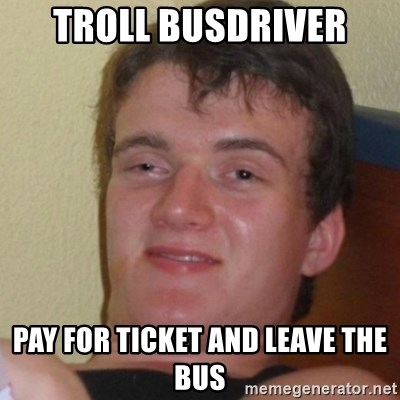 Stoner Stanley - TROLL BUSDRIVER PAY FOR TICKET AND LEAVE THE BUS