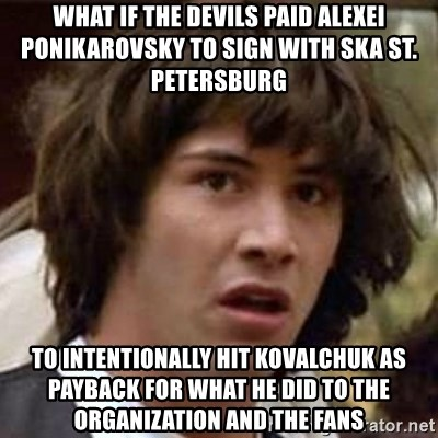 Conspiracy Keanu - What if the Devils paid Alexei Ponikarovsky to sign with SKA St. Petersburg  to intentionally hit Kovalchuk as payback for what he did to the Organization and the fans