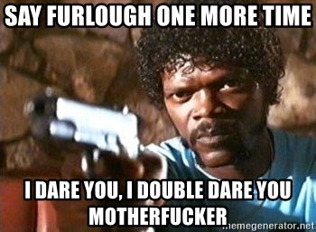 Pulp Fiction - Say furlough one more time I dare you, I double dare you motherfucker