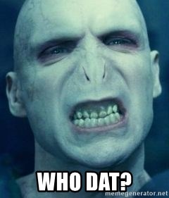 Angry Voldemort -  WHO DAT?