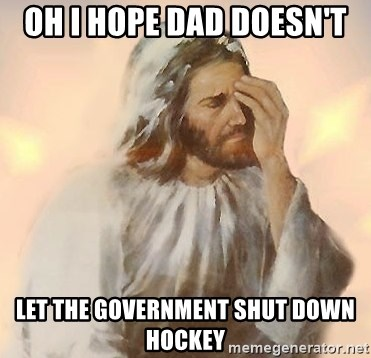 Facepalm Jesus - Oh I hope dad doesn't  Let the government shut down hockey