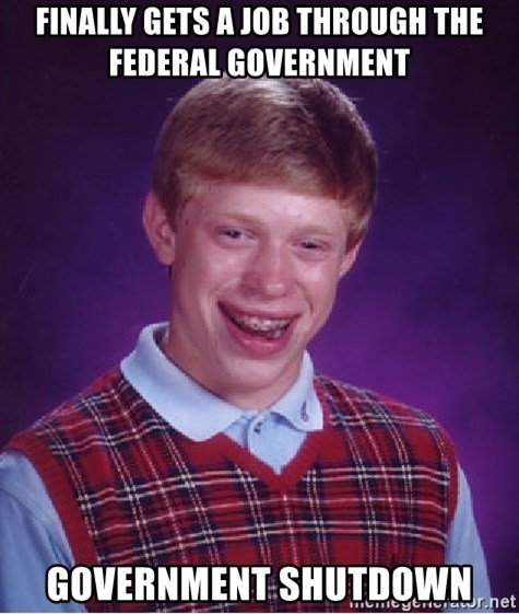 Bad Luck Brian - Finally gets a job through the federal government government shutdown