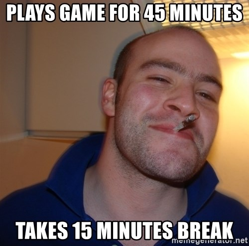 Good Guy Greg - Plays game for 45 minutes Takes 15 minutes break