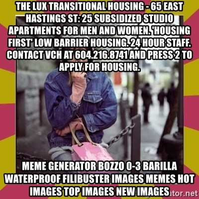 ZOE GREAVES DOWNTOWN EASTSIDE VANCOUVER - The Lux Transitional Housing - 65 East Hastings St: 25 subsidized studio apartments for men and women. 'Housing First' low barrier housing. 24 hour staff. Contact VCH at 604.216.8741 and press 2 to apply for housing. Meme Generator bozzo 0-3 barilla waterproof filibuster Images Memes Hot Images Top Images New Images