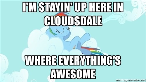 Rainbow Dash Cloud - I'm stayin' up here in cloudsdale where everything's awesome