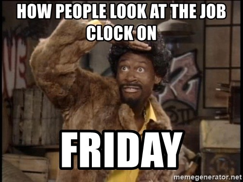 Jerome Martin - How people look at the job clock on  Friday