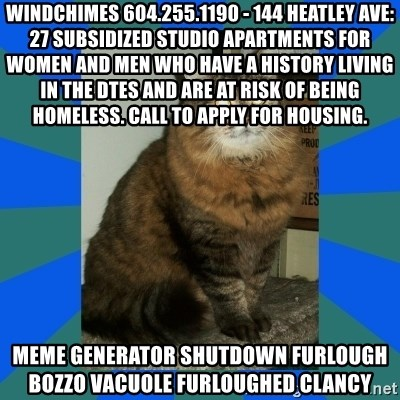 AMBER DTES VANCOUVER - Windchimes 604.255.1190 - 144 Heatley Ave: 27 subsidized studio apartments for women and men who have a history living in the DTES and are at risk of being homeless. Call to apply for housing. Meme Generator shutdown furlough bozzo vacuole furloughed clancy