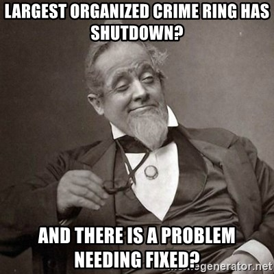 1889 [10] guy - Largest organized crime ring has shutdown? And there is a problem needing fixed?