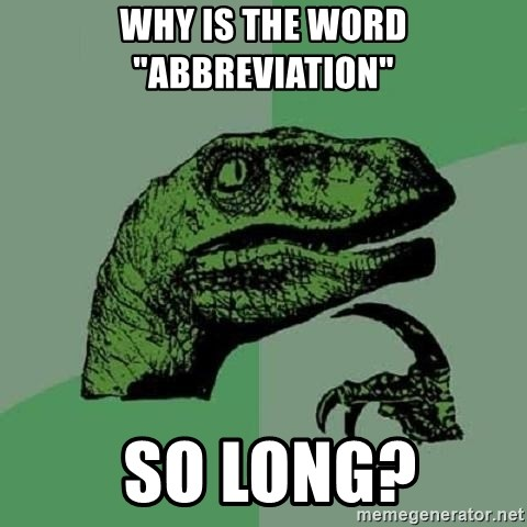 """Philosoraptor - Why is the word """"Abbreviation""""  so long?"""