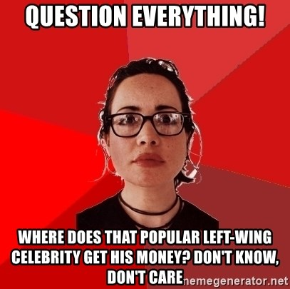 Liberal Douche Garofalo - question everything! where does that popular left-wing celebrity get his money? don't know, don't care