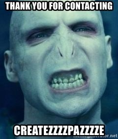 Angry Voldemort - Thank you for contacting CreateZZZZpazzzze