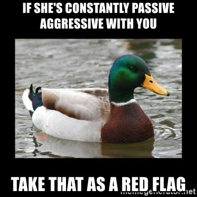advice mallard - If she's constantly passive aggressive with you Take that as a red flag