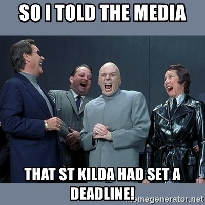 Dr. Evil and His Minions - So I told the media that St Kilda had set a deadline!