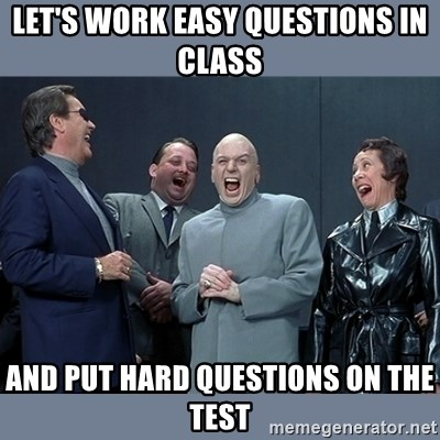 Dr. Evil and His Minions - Let's work easy questions in class And put HARD questions on the test