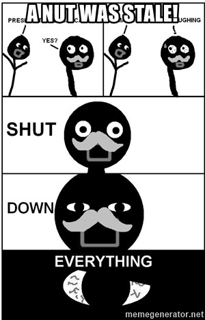 Shut Down Everything - A nut was stale!