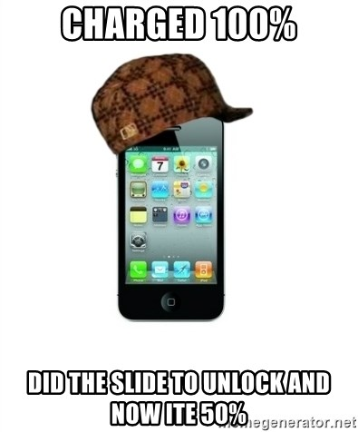 Scumbag iPhone 4 - Charged 100% Did the slide to unlock and now ite 50%