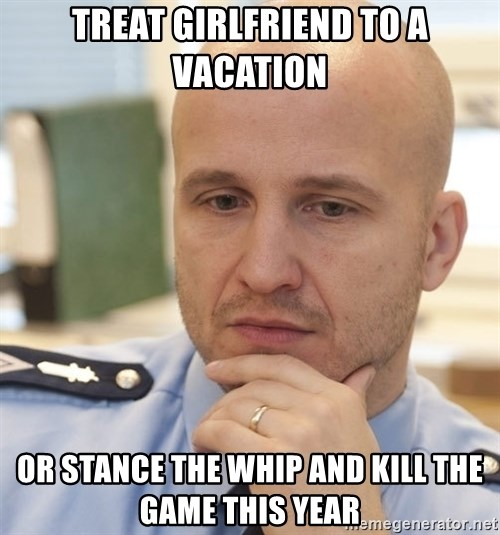 riepottelujuttu - Treat girlfriend to a vacation Or stance the whip and kill the game this year