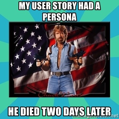 No Respect Norris - My user story had a persona he died two days later