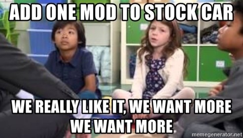 We want more we want more - Add one mod to stock car We really like it, we want more we want more