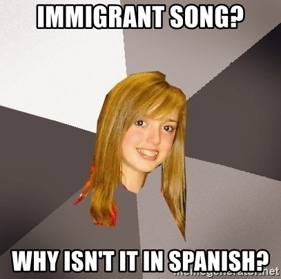 Musically Oblivious 8th Grader - immigrant song? why isn't it in spanish?