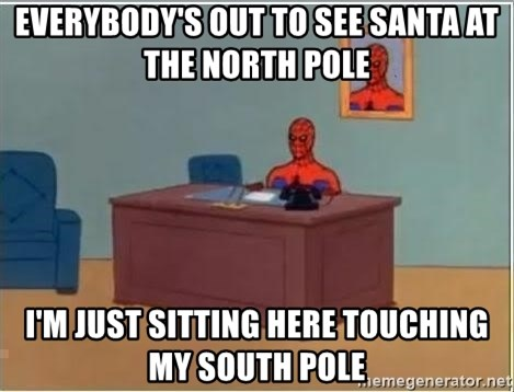 Spiderman Desk - Everybody's out to see Santa at the North Pole I'm just sitting here touching my South Pole
