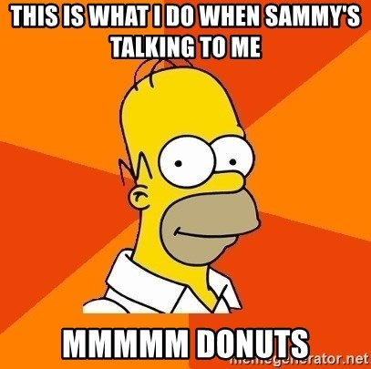 Homer Advice - This is what I do when Sammy's talking to me MMMMM Donuts