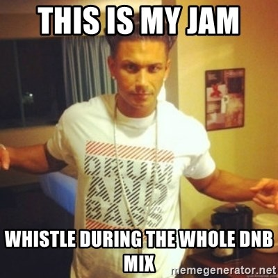 Drum And Bass Guy - this is my jam  whistle during the whole dnb mix