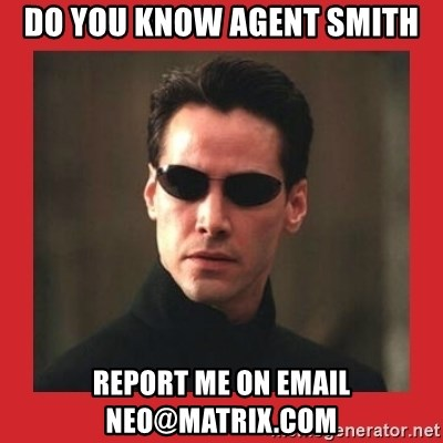 Neo Matrix - Do you know Agent Smith Report me on email neo@matrix.com