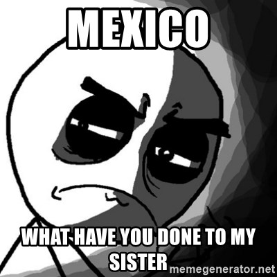 You, what have you done? (Draw) - Mexico What have you done to my sister