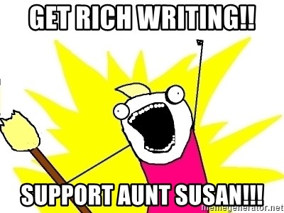 X ALL THE THINGS - GET RICH WRITING!! SUPPORT AUNT SUSAN!!!
