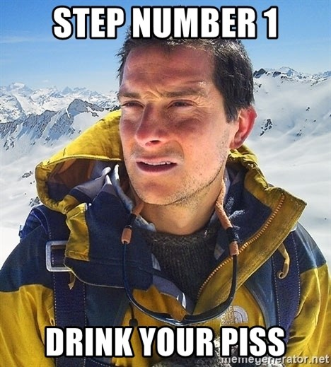 Bear Grylls - step number 1 drink your piss