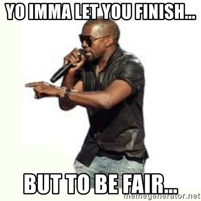 Imma Let you finish kanye west - Yo Imma let you finish... but to be fair...