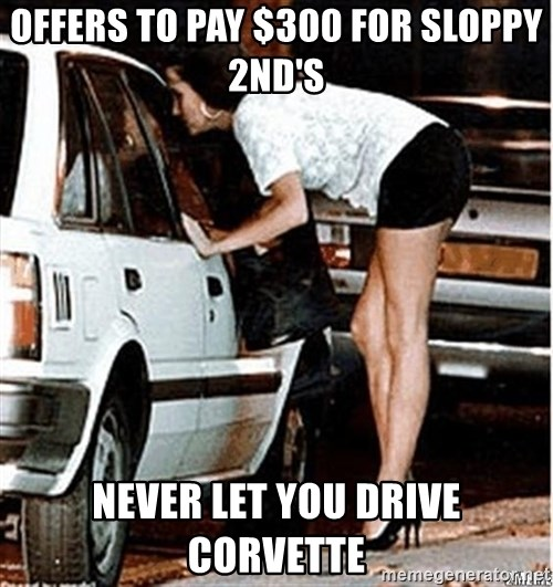 Karma prostitute  - offers to pay $300 for sloppy 2nd's never let you drive Corvette