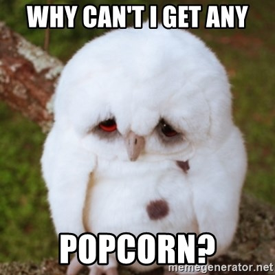 Sad Owl Baby - why can't i get any popcorn?