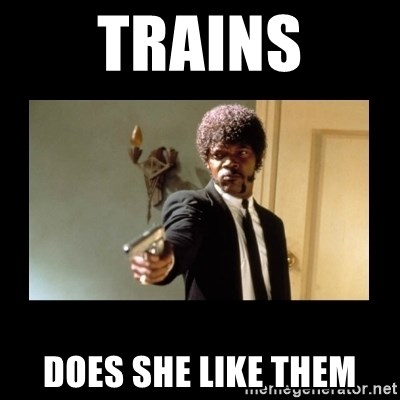 ENGLISH DO YOU SPEAK IT - TRAINS DOES SHE LIKE THEM