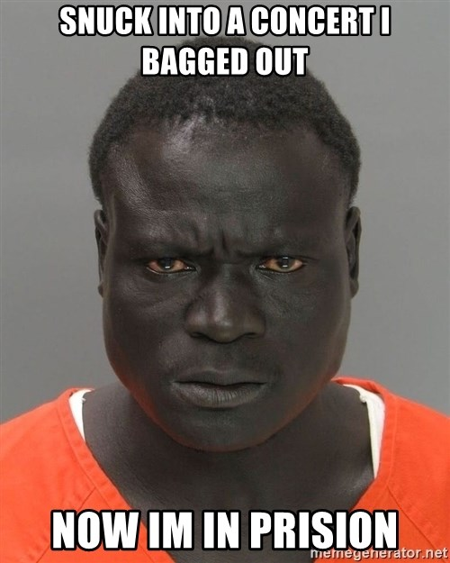 Misunderstood Prison Inmate - Snuck into a concert i bagged out now im in prision