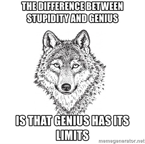 Sarcastic Wolf - The difference between stupidity and genius is that genius has its limits