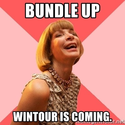 Amused Anna Wintour - Bundle Up Wintour is Coming.
