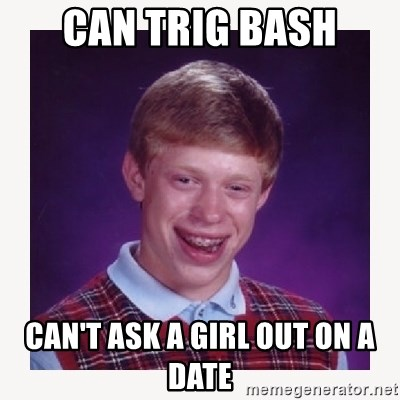 nerdy kid lolz - Can trig bash can't ask a girl out on a date